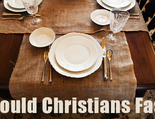 SHOULD CHRISTIANS FAST IN THE 21ST CENTURY?